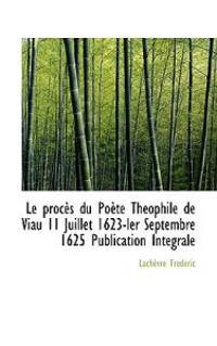 Le Proc?'s Du Po Te Th Ophile de Viau 11 Juillet 1623-Ler Septembre 1625 Publication Int Grale