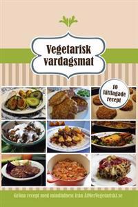 Vegetarisk Vardagsmat: 10 Lattlagade Recept