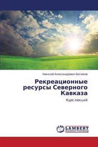 Rekreatsionnye Resursy Severnogo Kavkaza