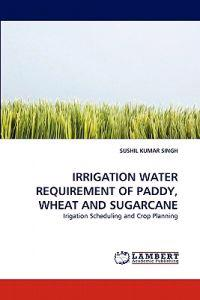 Irrigation Water Requirement of Paddy, Wheat and Sugarcane