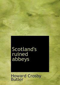 Scotland's Ruined Abbeys