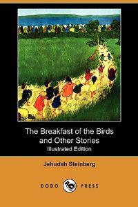 The Breakfast of the Birds and Other Stories (Illustrated Edition) (Dodo Press)