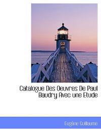 Catalogue Des Oeuvres de Paul Baudry Avec Une Etude