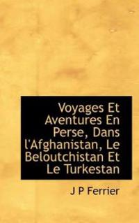 Voyages Et Aventures En Perse, Dans L'Afghanistan, Le Beloutchistan Et Le Turkestan