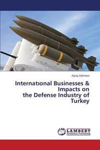 Internat Onal Businesses & Impacts on the Defense Industry of Turkey