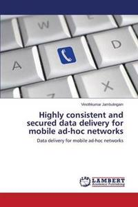 Highly Consistent and Secured Data Delivery for Mobile Ad-Hoc Networks