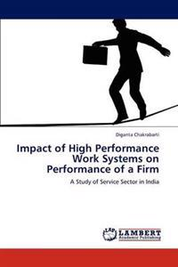 Impact of High Performance Work Systems on Performance of a Firm