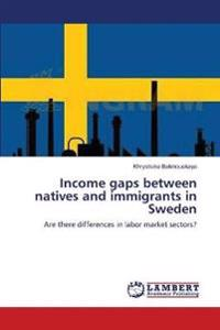 Income Gaps Between Natives and Immigrants in Sweden