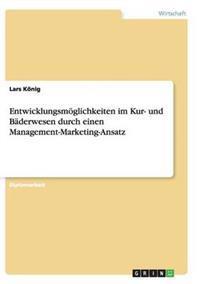 Entwicklungsmoglichkeiten Im Kur- Und Baderwesen Durch Einen Management-Marketing-Ansatz