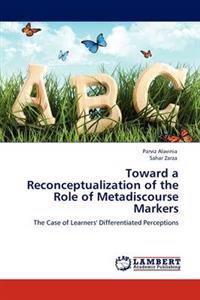 Toward a Reconceptualization of the Role of Metadiscourse Markers