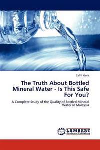 The Truth about Bottled Mineral Water - Is This Safe for You?