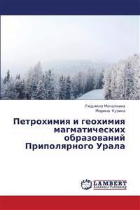 Petrokhimiya I Geokhimiya Magmaticheskikh Obrazovaniy Pripolyarnogo Urala