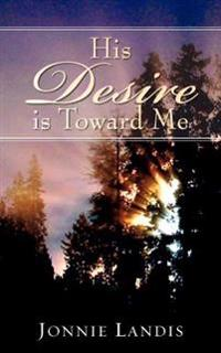 His Desire Is Toward Me