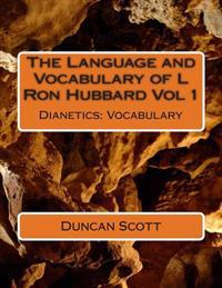 The Language and Vocabulary of L Ron Hubbard Vol 1: Dianetics: Vocabulary