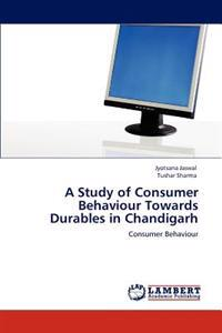 A Study of Consumer Behaviour Towards Durables in Chandigarh