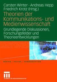 Theorien Der Kommunikations- Und Medienwissenschaft: Grundlegende Diskussionen, Forschungsfelder Und Theorieentwicklungen