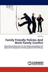 Family Friendly Policies and Work Family Conflict