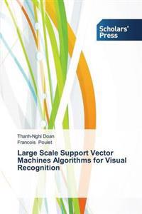 Large Scale Support Vector Machines Algorithms for Visual Recognition