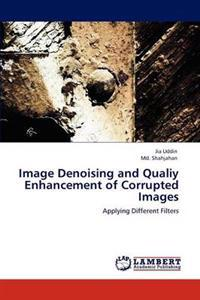 Image Denoising and Qualiy Enhancement of Corrupted Images