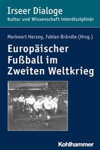 Europaischer Fussball Im Zweiten Weltkrieg