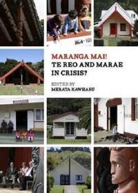 Maranga Mai! Te Reo and Marae in Crisis