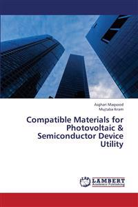 Compatible Materials for Photovoltaic & Semiconductor Device Utility