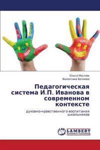 Pedagogicheskaya Sistema I.P. Ivanova V Sovremennom Kontekste