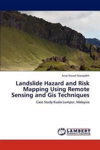 Landslide Hazard and Risk Mapping Using Remote Sensing and GIS Techniques