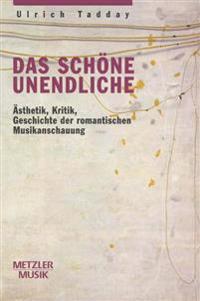 Das Schone Unendliche: Asthetik, Kritik, Geschichte Der Romantischen Musikanschauung