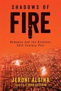 Shadows of Fire: Romance and the Greatest 20th Century Plot