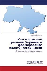 Yugo-Vostochnye Regiony Ukrainy I Formirovanie Politicheskoy Natsii