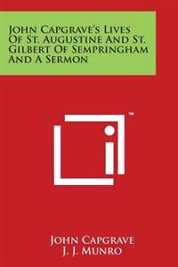 John Capgrave's Lives of St. Augustine and St. Gilbert of Sempringham and a Sermon