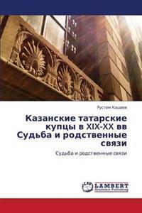 Kazanskie Tatarskie Kuptsy V XIX-XX VV Sud'ba I Rodstvennye Svyazi