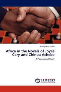 Africa in the Novels of Joyce Cary and Chinua Achebe