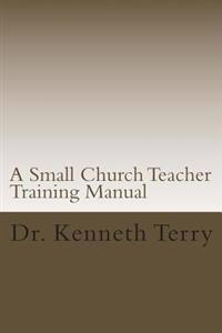 A Small Church Teacher Training Manual