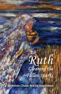 Ruth: Gleaning the Fallen Sparks