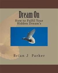 Dream on: How to Fulfil Your Hidden Dream's