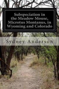 Subspeciation in the Meadow Mouse, Microtus Montanus, in Wyoming and Colorado
