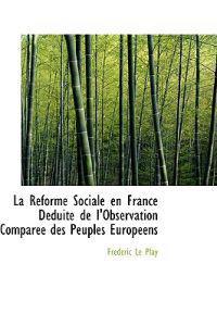 La Reforme Sociale En France Deduite De L'observation Comparee Des Peuples Europeens