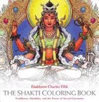 SHAKTI COLORING BOOK: Goddesses, Mandalas & The Power Of Sacred Geometry (S)