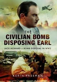 The Civilian Bomb Disposing Earl: Jack Howard and Bomb Disposal in Ww2