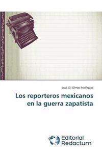 Los Reporteros Mexicanos En La Guerra Zapatista