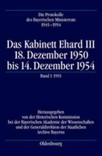 Das Kabinett Ehard III: 18. Dezember 1950 Bis 14. Dezember 1954. Band 1: 20.12.1950-28.12.1951