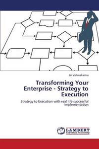 Transforming Your Enterprise - Strategy to Execution