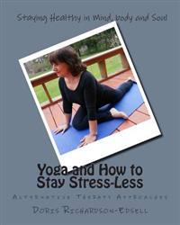 Yoga and How to Stay Stress-Less: Alternative Therapy Approaches