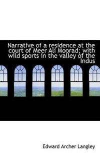 Narrative of a Residence at the Court of Meer Ali Moorad; With Wild Sports in the Valley of the Indu