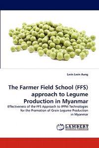 The Farmer Field School (Ffs) Approach to Legume Production in Myanmar