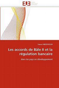 Les Accords de Bale II Et La Regulation Bancaire