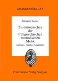 Zusammenschau der Fruhgriechischen Monodischen Melik: (Alkaios, Sappho, Anakreon)