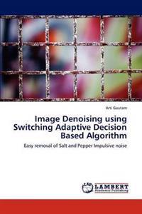 Image Denoising Using Switching Adaptive Decision Based Algorithm